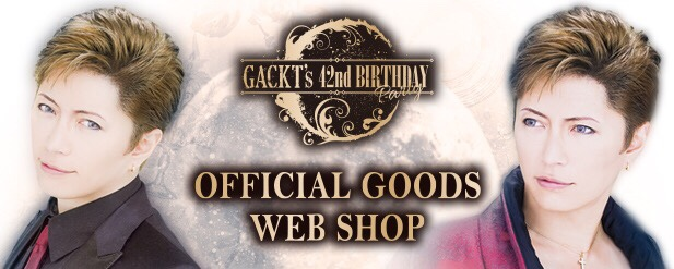 GACKT 42nd BIRTHDAY OFFICIAL GOODS WEB SHOP topics